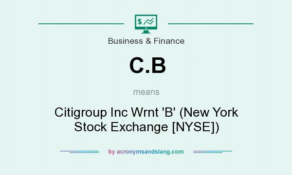What does C.B mean? It stands for Citigroup Inc Wrnt `B` (New York Stock Exchange [NYSE])