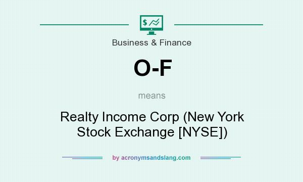 What does O-F mean? It stands for Realty Income Corp (New York Stock Exchange [NYSE])