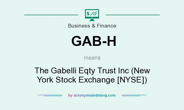 What does GAB-H mean? It stands for The Gabelli Eqty Trust Inc (New York Stock Exchange [NYSE])