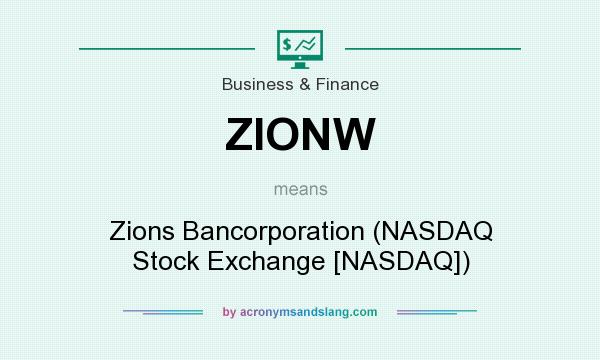 What does ZIONW mean? It stands for Zions Bancorporation (NASDAQ Stock Exchange [NASDAQ])