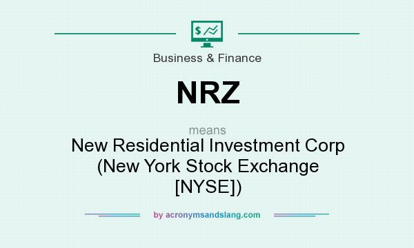 What does NRZ mean? It stands for New Residential Investment Corp (New York Stock Exchange [NYSE])