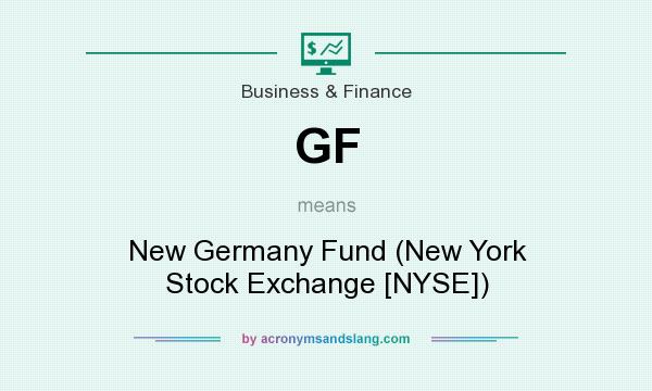 What does GF mean? It stands for New Germany Fund (New York Stock Exchange [NYSE])