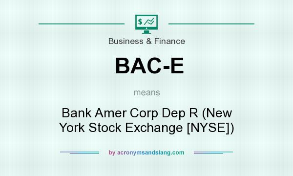 What does BAC-E mean? It stands for Bank Amer Corp Dep R (New York Stock Exchange [NYSE])
