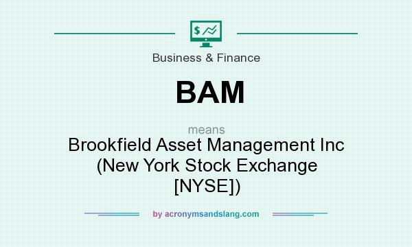 What does BAM mean? It stands for Brookfield Asset Management Inc (New York Stock Exchange [NYSE])