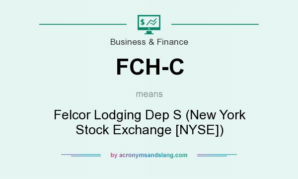 What does FCH-C mean? It stands for Felcor Lodging Dep S (New York Stock Exchange [NYSE])
