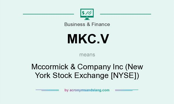 What Does Mkc V Mean Definition Of Mkc V Mkc V Stands For Mccormick Company Inc New York Stock Exchange Nyse By Acronymsandslang Com