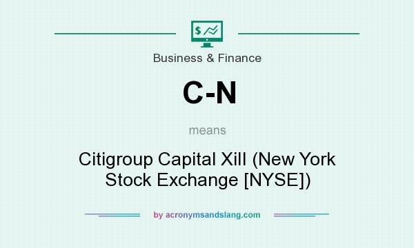 What does C-N mean? It stands for Citigroup Capital XiII (New York Stock Exchange [NYSE])