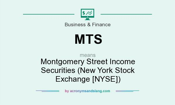 What does MTS mean? It stands for Montgomery Street Income Securities (New York Stock Exchange [NYSE])