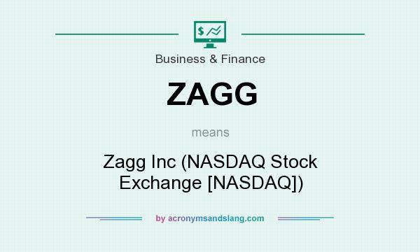 What does ZAGG mean? It stands for Zagg Inc (NASDAQ Stock Exchange [NASDAQ])