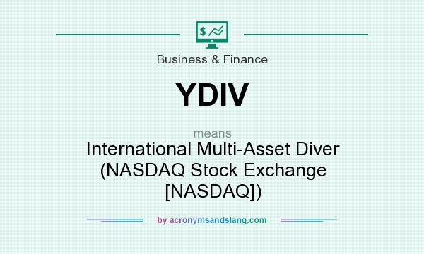 What does YDIV mean? It stands for International Multi-Asset Diver (NASDAQ Stock Exchange [NASDAQ])