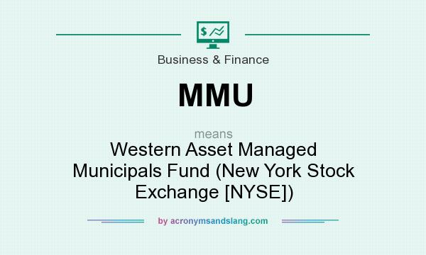 What does MMU mean? It stands for Western Asset Managed Municipals Fund (New York Stock Exchange [NYSE])
