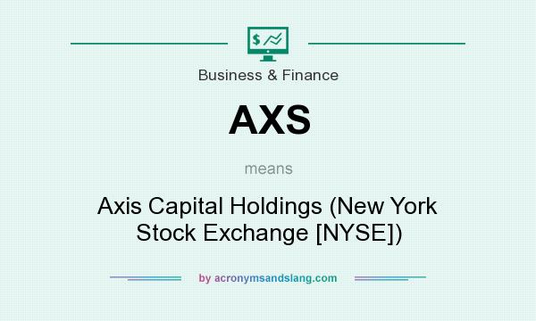 What does AXS mean? It stands for Axis Capital Holdings (New York Stock Exchange [NYSE])