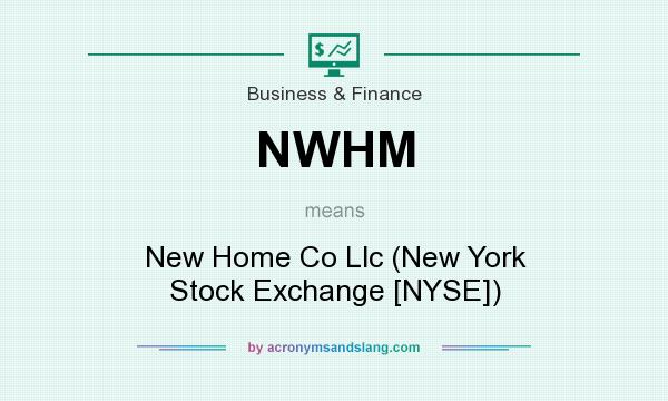 What does NWHM mean? It stands for New Home Co Llc (New York Stock Exchange [NYSE])