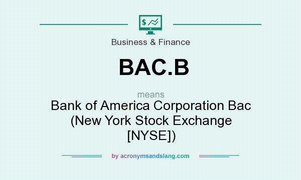 What does BAC.B mean? It stands for Bank of America Corporation Bac (New York Stock Exchange [NYSE])