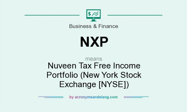 What does NXP mean? It stands for Nuveen Tax Free Income Portfolio (New York Stock Exchange [NYSE])