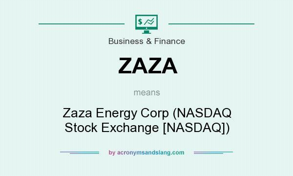 What does ZAZA mean? It stands for Zaza Energy Corp (NASDAQ Stock Exchange [NASDAQ])