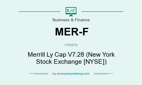What does MER-F mean? It stands for Merrill Ly Cap V7.28 (New York Stock Exchange [NYSE])