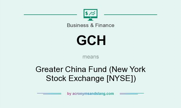 What does GCH mean? It stands for Greater China Fund (New York Stock Exchange [NYSE])