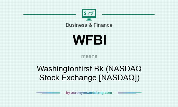 What does WFBI mean? It stands for Washingtonfirst Bk (NASDAQ Stock Exchange [NASDAQ])