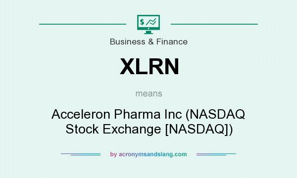 What does XLRN mean? It stands for Acceleron Pharma Inc (NASDAQ Stock Exchange [NASDAQ])