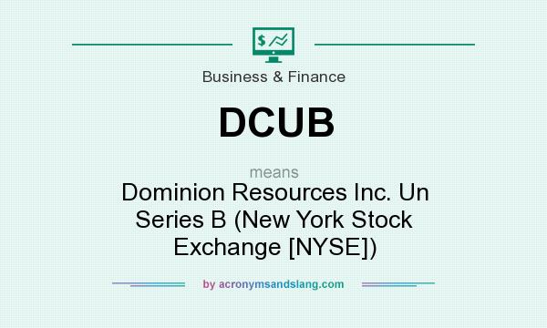 What does DCUB mean? It stands for Dominion Resources Inc. Un Series B (New York Stock Exchange [NYSE])
