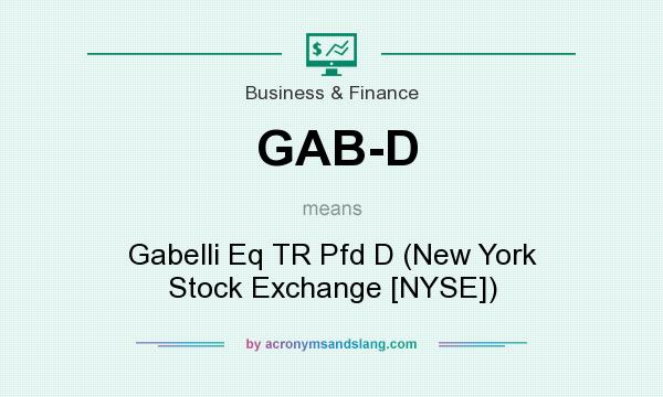 What does GAB-D mean? It stands for Gabelli Eq TR Pfd D (New York Stock Exchange [NYSE])