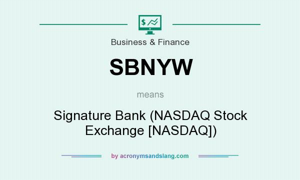 What does SBNYW mean? - Definition of SBNYW - SBNYW stands for Signature Bank (NASDAQ Stock ...