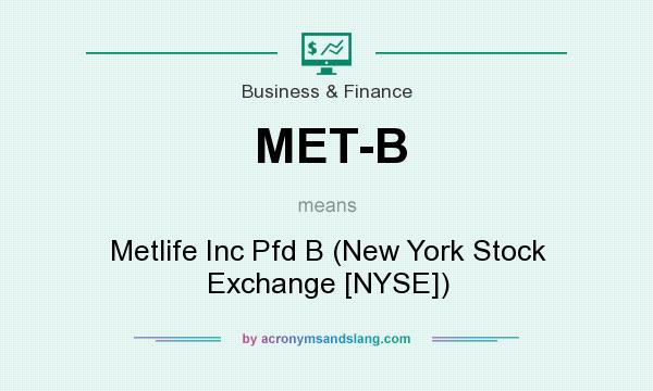 What does MET-B mean? It stands for Metlife Inc Pfd B (New York Stock Exchange [NYSE])