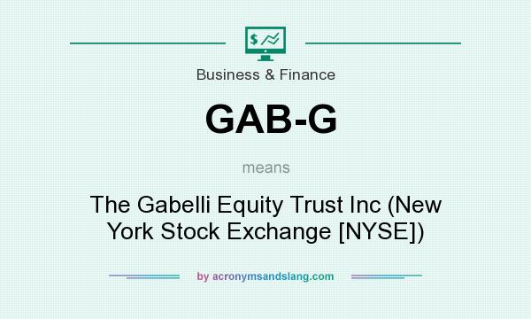 What does GAB-G mean? It stands for The Gabelli Equity Trust Inc (New York Stock Exchange [NYSE])