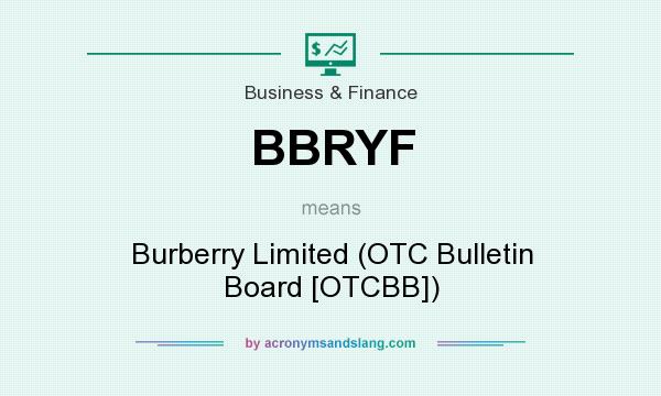 What does BBRYF mean? It stands for Burberry Limited (OTC Bulletin Board [OTCBB])