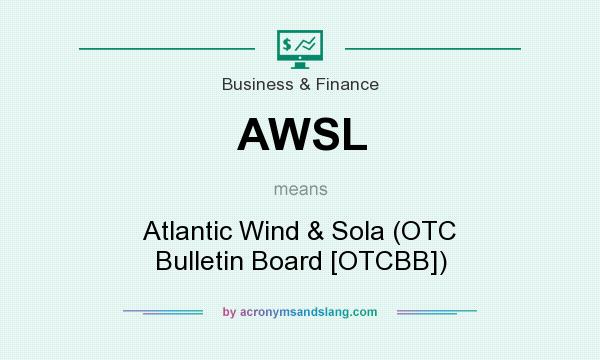 What does AWSL mean? It stands for Atlantic Wind & Sola (OTC Bulletin Board [OTCBB])