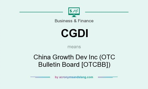 What does CGDI mean? It stands for China Growth Dev Inc (OTC Bulletin Board [OTCBB])