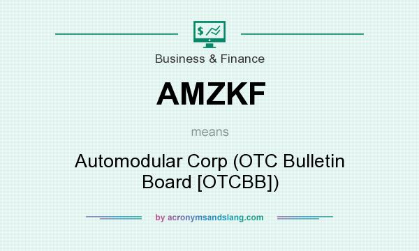 What does AMZKF mean? It stands for Automodular Corp (OTC Bulletin Board [OTCBB])
