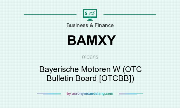What does BAMXY mean? It stands for Bayerische Motoren W (OTC Bulletin Board [OTCBB])