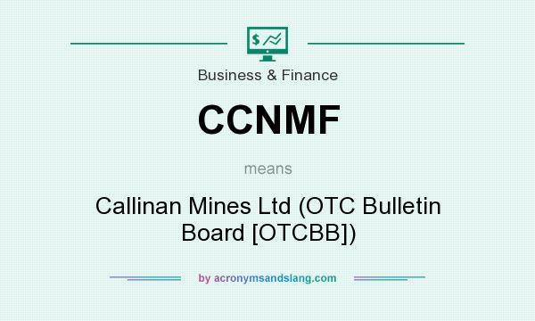 What does CCNMF mean? It stands for Callinan Mines Ltd (OTC Bulletin Board [OTCBB])