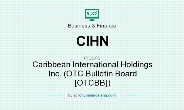 What does CIHN mean? It stands for Caribbean International Holdings Inc. (OTC Bulletin Board [OTCBB])