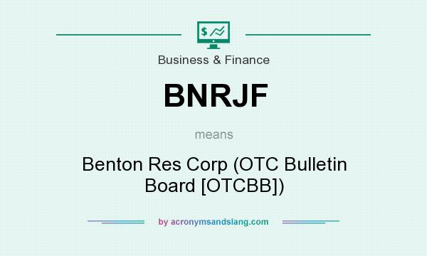 What does BNRJF mean? It stands for Benton Res Corp (OTC Bulletin Board [OTCBB])