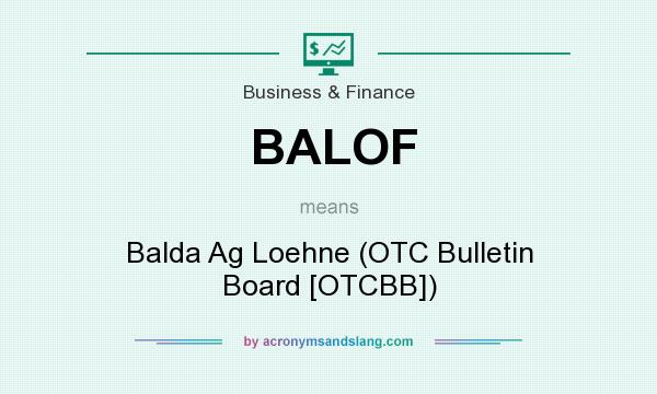 What does BALOF mean? It stands for Balda Ag Loehne (OTC Bulletin Board [OTCBB])