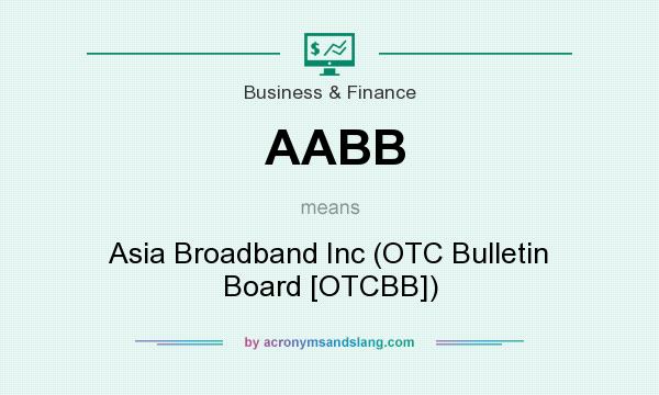 What does AABB mean? It stands for Asia Broadband Inc (OTC Bulletin Board [OTCBB])