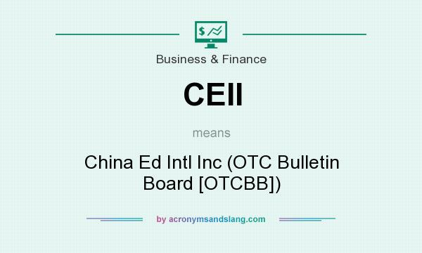 What does CEII mean? It stands for China Ed Intl Inc (OTC Bulletin Board [OTCBB])