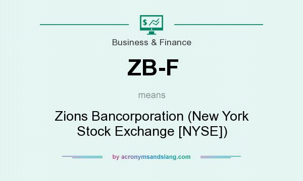 What does ZB-F mean? It stands for Zions Bancorporation (New York Stock Exchange [NYSE])