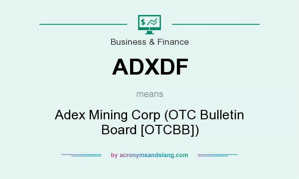 What does ADXDF mean? It stands for Adex Mining Corp (OTC Bulletin Board [OTCBB])