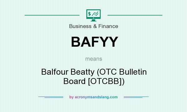 What does BAFYY mean? It stands for Balfour Beatty (OTC Bulletin Board [OTCBB])