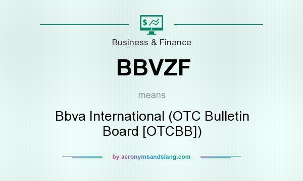 What does BBVZF mean? It stands for Bbva International (OTC Bulletin Board [OTCBB])