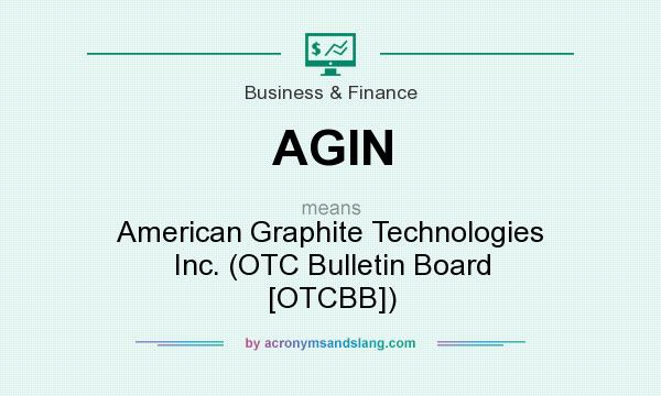 What does AGIN mean? It stands for American Graphite Technologies Inc. (OTC Bulletin Board [OTCBB])