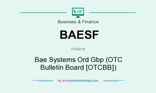What does BAESF mean? It stands for Bae Systems Ord Gbp (OTC Bulletin Board [OTCBB])