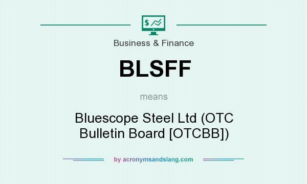 What does BLSFF mean? It stands for Bluescope Steel Ltd (OTC Bulletin Board [OTCBB])