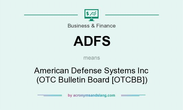 What does ADFS mean? It stands for American Defense Systems Inc (OTC Bulletin Board [OTCBB])