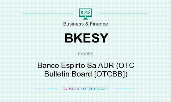 What does BKESY mean? It stands for Banco Espirto Sa ADR (OTC Bulletin Board [OTCBB])