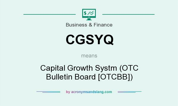 What does CGSYQ mean? It stands for Capital Growth Systm (OTC Bulletin Board [OTCBB])